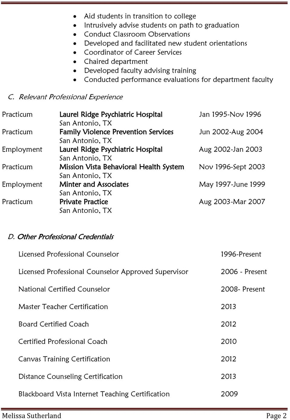 Relevant Professional Experience Practicum Laurel Ridge Psychiatric Hospital Jan 1995-Nov 1996 Practicum Family Violence Prevention Services Jun 2002-Aug 2004 Employment Laurel Ridge Psychiatric