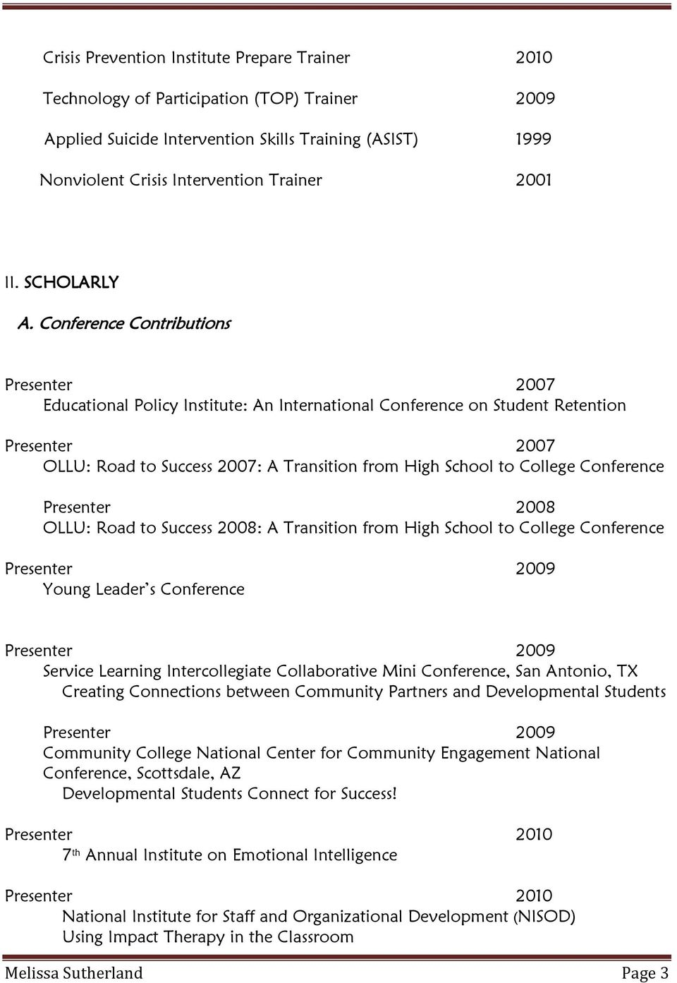 Conference Contributions Presenter 2007 Educational Policy Institute: An International Conference on Student Retention Presenter 2007 OLLU: Road to Success 2007: A Transition from High School to