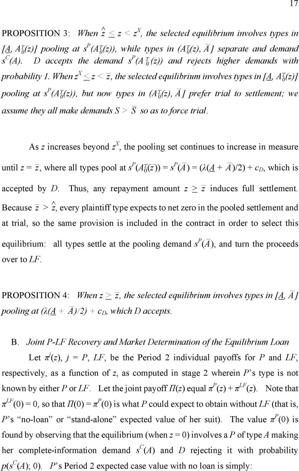 When z X < z < z, the selected equilibrium involves types in [A, A T 0 (z)] pooling at s P (A T 0 (z)), but now types in (AT 0 (z), A ] prefer trial to settlement; we assume they all make demands S >