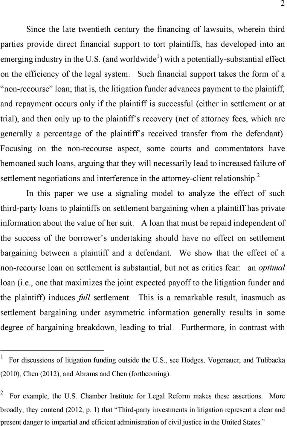 settlement or at trial), and then only up to the plaintiff s recovery (net of attorney fees, which are generally a percentage of the plaintiff s received transfer from the defendant).
