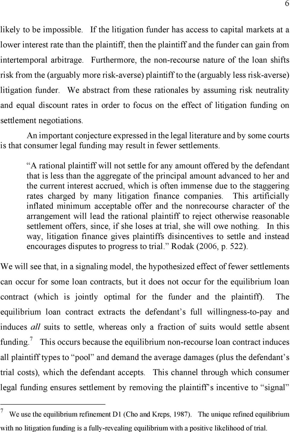 We abstract from these rationales by assuming risk neutrality and equal discount rates in order to focus on the effect of litigation funding on settlement negotiations.