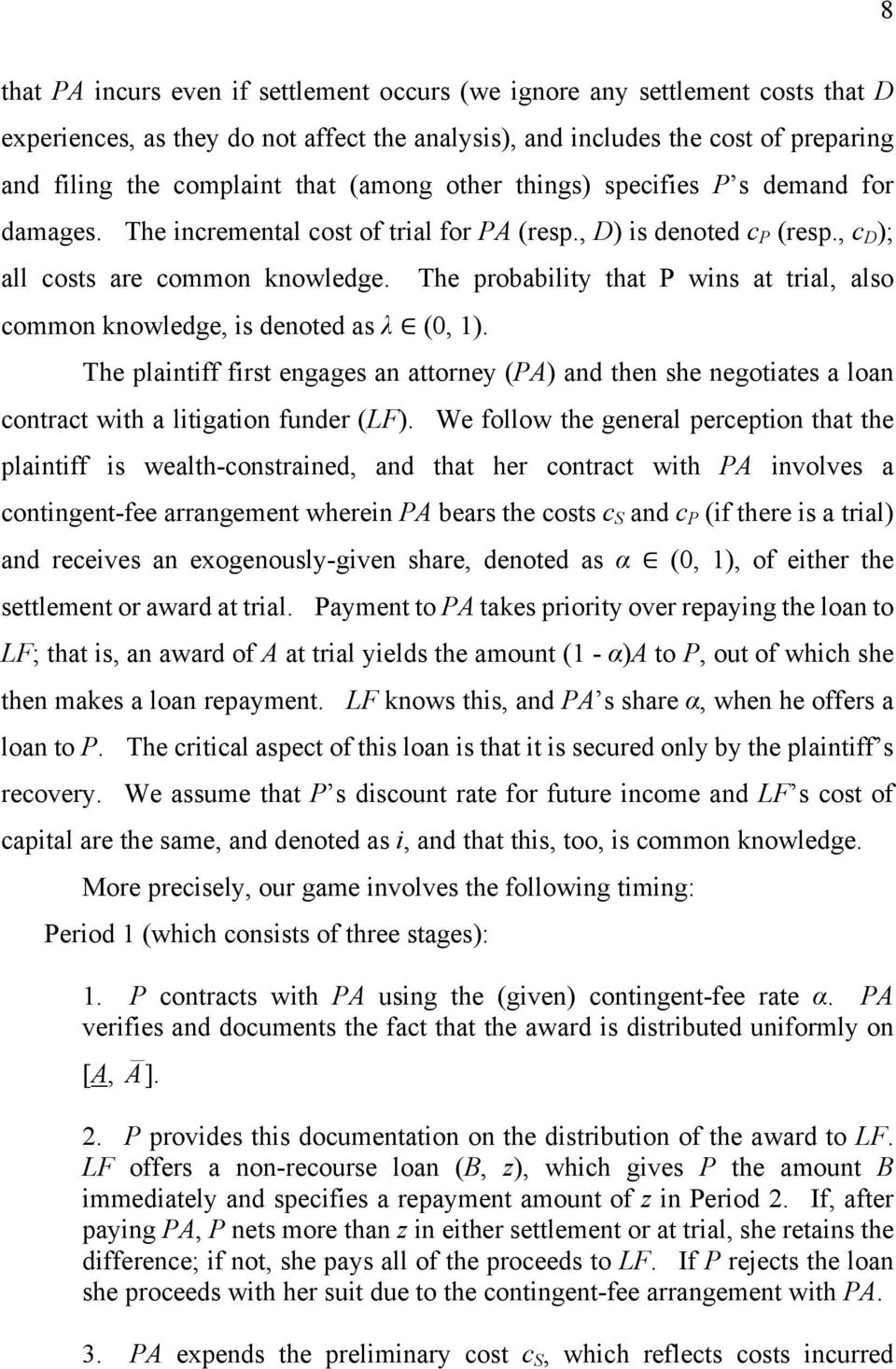 The probability that P wins at trial, also common knowledge, is denoted as λ (0, 1). The plaintiff first engages an attorney (PA) and then she negotiates a loan contract with a litigation funder (LF).