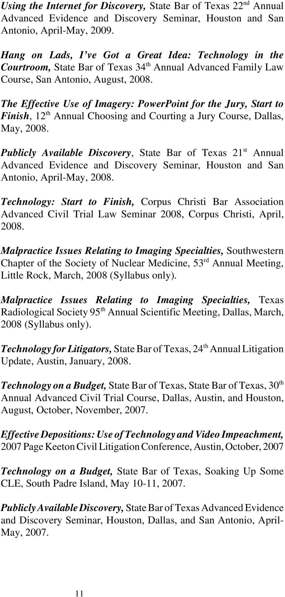 The Effective Use of Imagery: PowerPoint for the Jury, Start to Finish, 12 th Annual Choosing and Courting a Jury Course, Dallas, May, 2008.