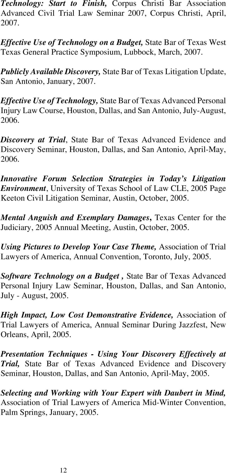 Publicly Available Discovery, State Bar of Texas Litigation Update, San Antonio, January, 2007.
