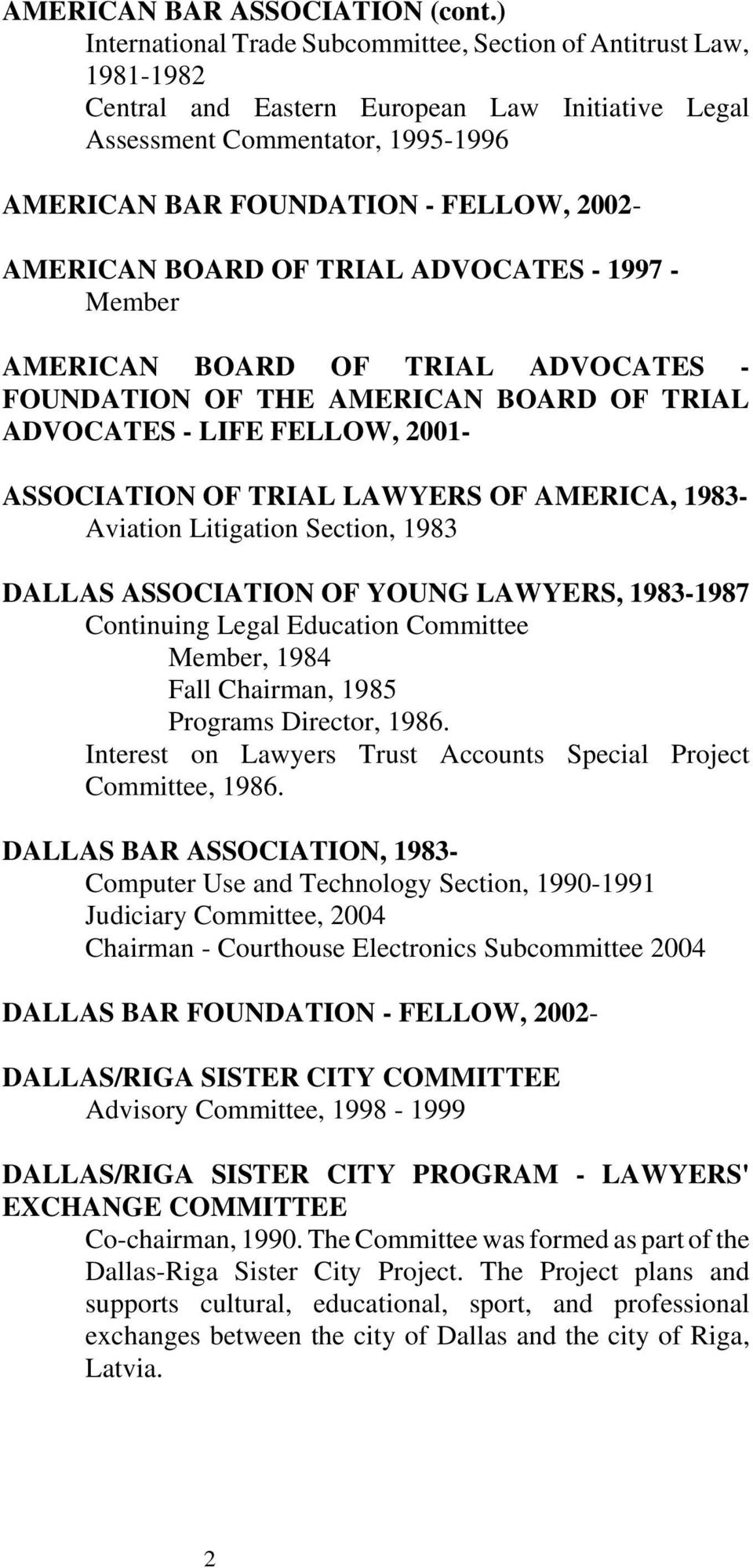 AMERICAN BOARD OF TRIAL ADVOCATES - 1997 - Member AMERICAN BOARD OF TRIAL ADVOCATES - FOUNDATION OF THE AMERICAN BOARD OF TRIAL ADVOCATES - LIFE FELLOW, 2001- ASSOCIATION OF TRIAL LAWYERS OF AMERICA,