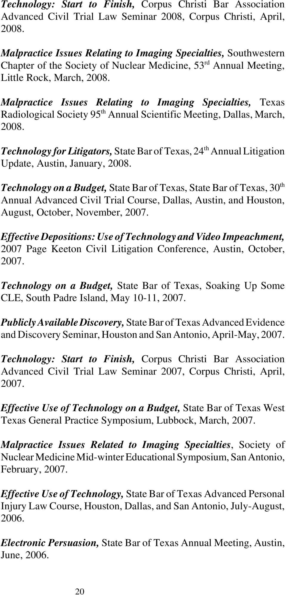 Malpractice Issues Relating to Imaging Specialties, Texas Radiological Society 95 th Annual Scientific Meeting, Dallas, March, 2008.