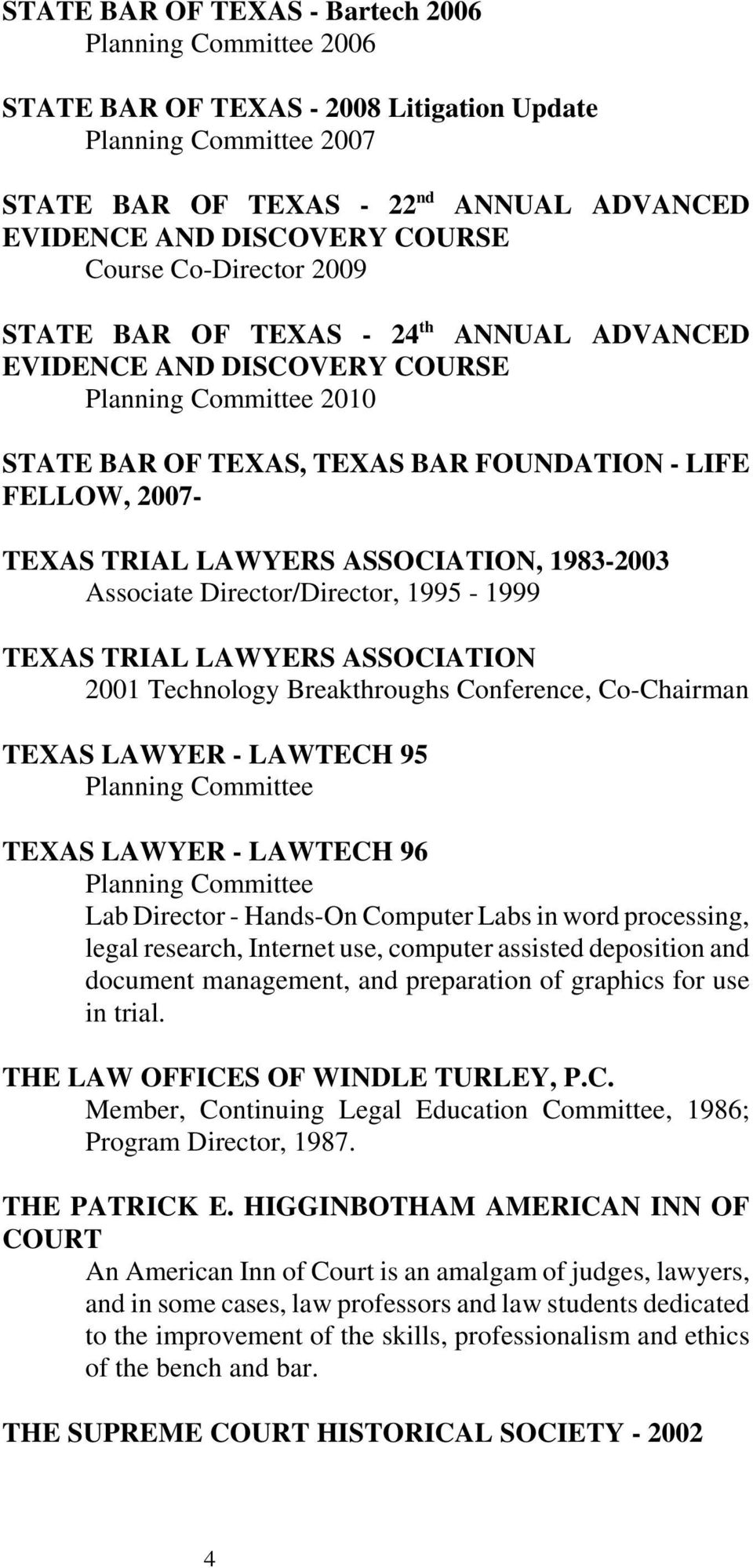 LAWYERS ASSOCIATION, 1983-2003 Associate Director/Director, 1995-1999 TEXAS TRIAL LAWYERS ASSOCIATION 2001 Technology Breakthroughs Conference, Co-Chairman TEXAS LAWYER - LAWTECH 95 Planning