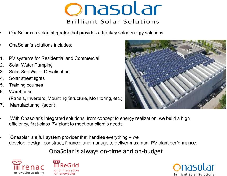Manufacturing (soon) With Onasolar s integrated solutions, from concept to energy realization, we build a high efficiency, first-class PV plant to meet our client s needs.