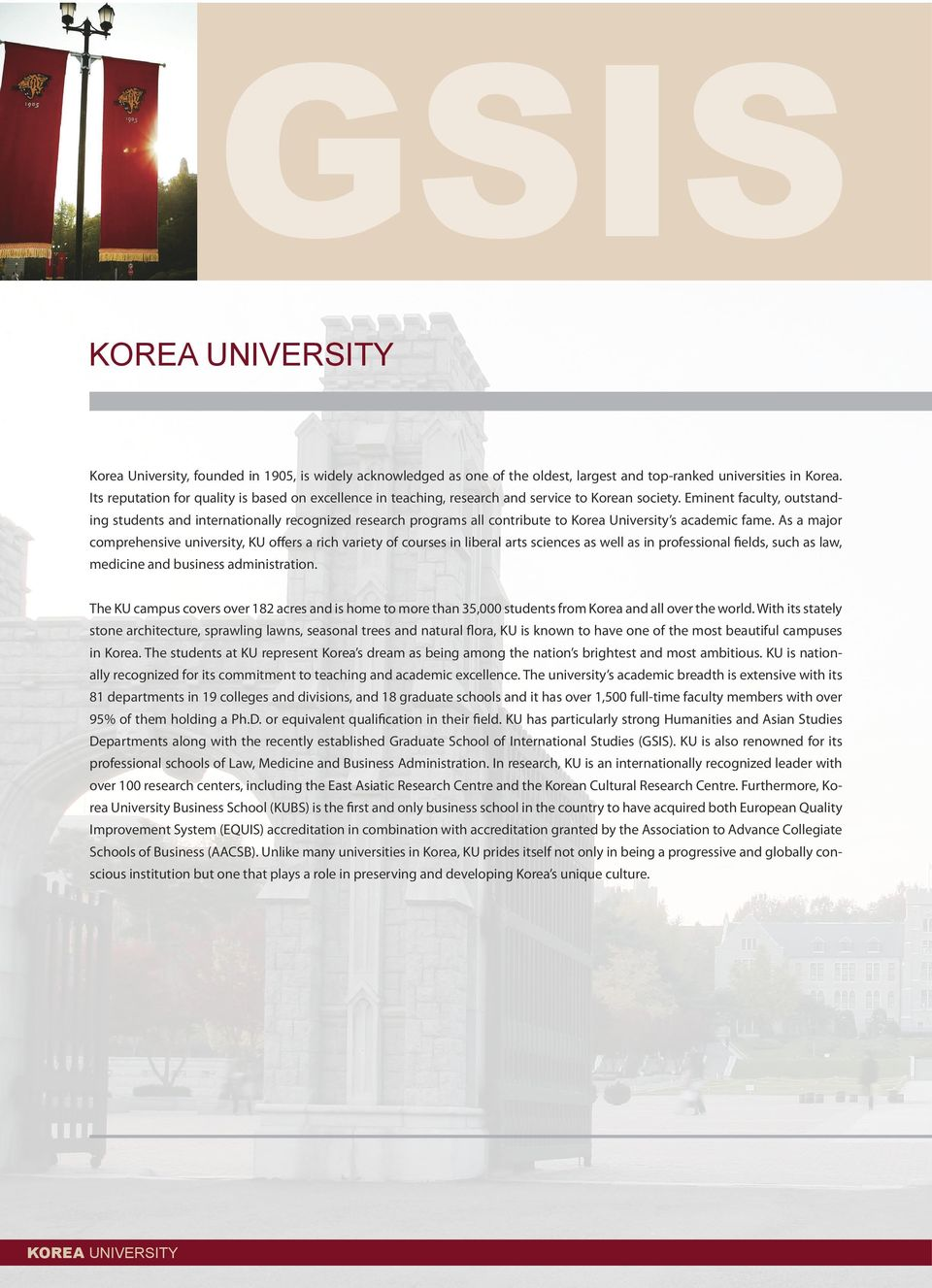 Eminent faculty, outstanding students and internationally recognized research programs all contribute to Korea University s academic fame.