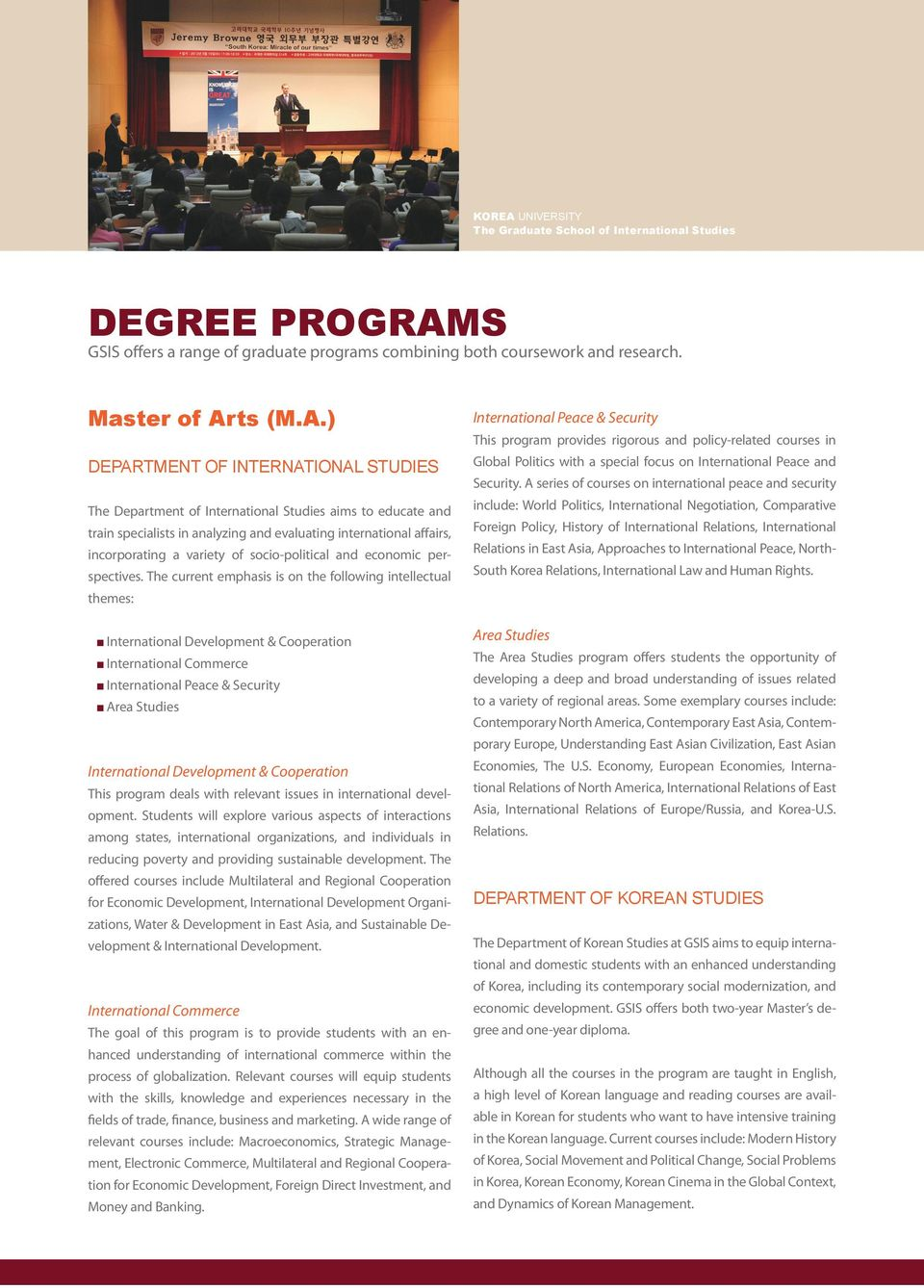 S GSIS offers a range of graduate programs combining both coursework and research. Master of Ar