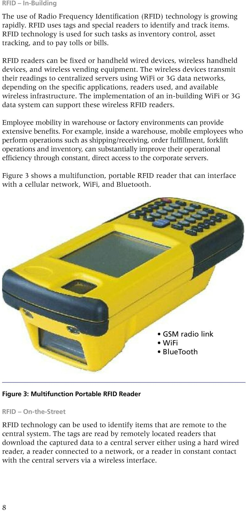 RFID readers can be fixed or handheld wired devices, wireless handheld devices, and wireless vending equipment.