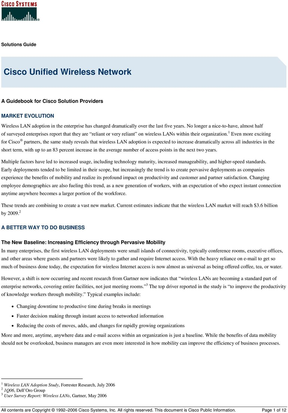 1 Even more exciting for Cisco partners, the same study reveals that wireless LAN adoption is expected to increase dramatically across all industries in the short term, with up to an 83 percent