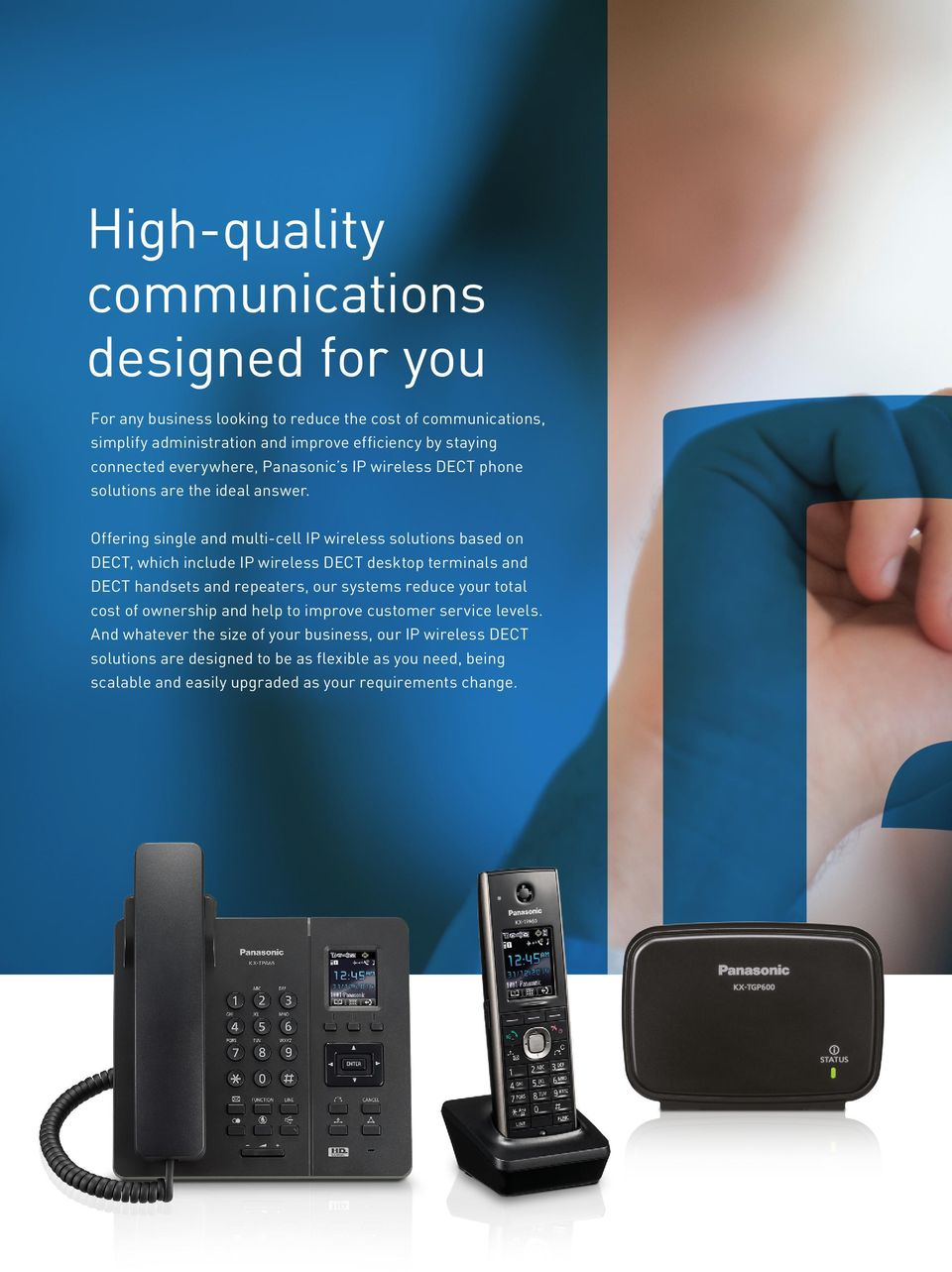 Offering single and multi-cell IP wireless solutions based on DECT, which include IP wireless DECT desktop terminals and DECT handsets and repeaters, our systems reduce