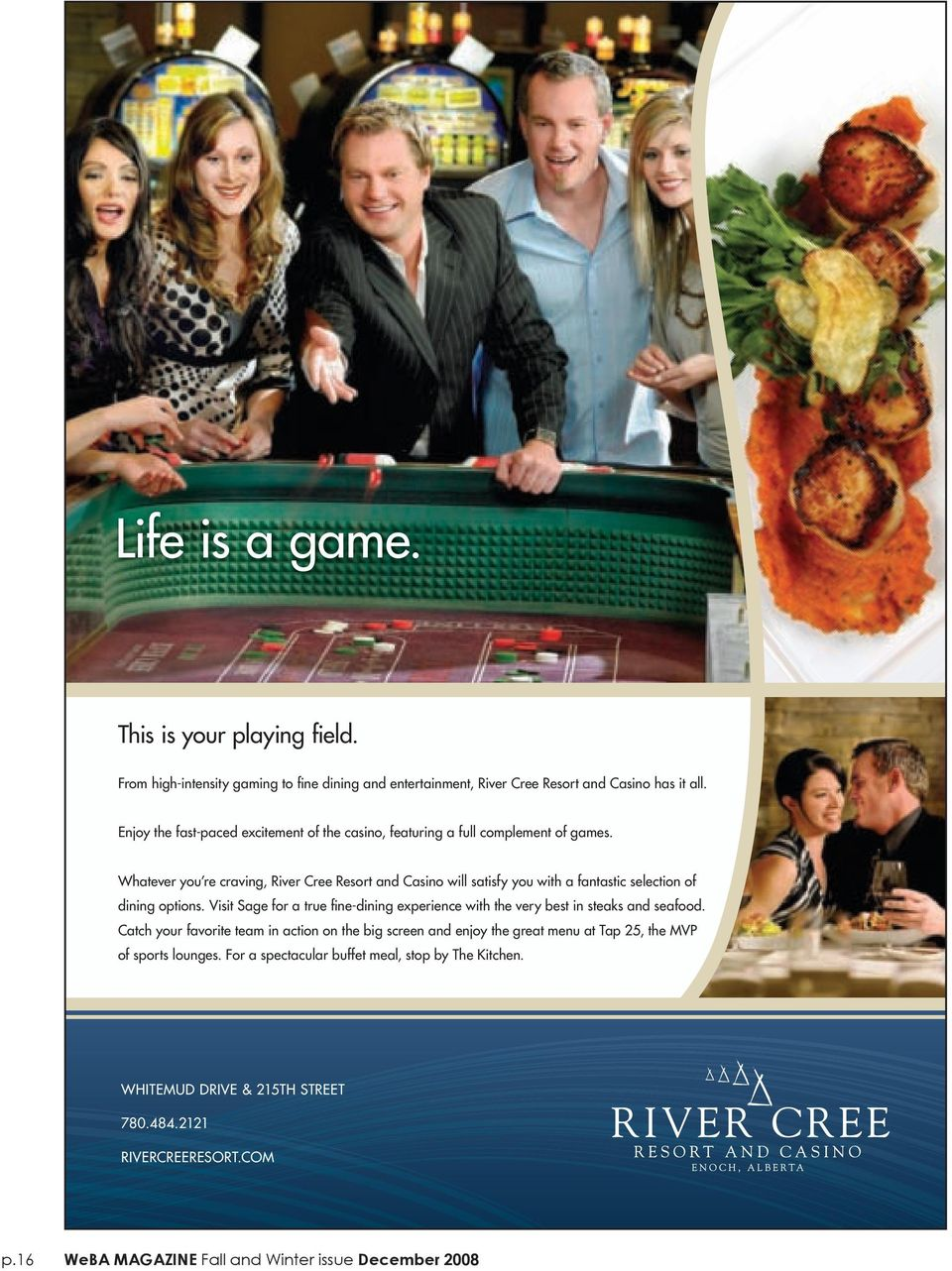 Whatever you re craving, River Cree Resort and Casino will satisfy you with a fantastic selection of dining options.