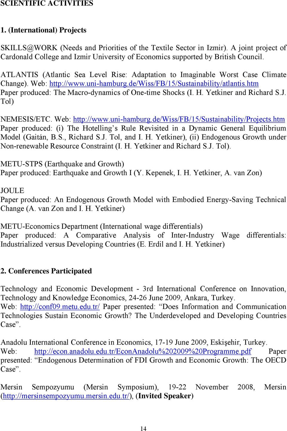 Web: http://www.uni-hamburg.de/wiss/fb/15/sustainability/atlantis.htm Paper produced: The Macro-dynamics of One-time Shocks (I. H. Yetkiner and Richard S.J. Tol) NEMESIS/ETC. Web: http://www.