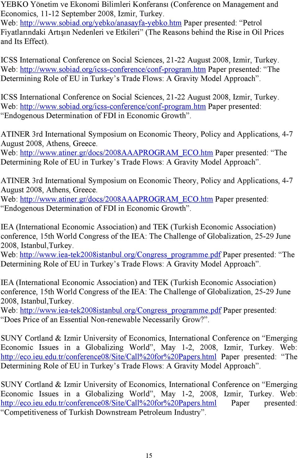 ICSS International Conference on Social Sciences, 21-22 August 2008, Izmir, Turkey. Web: http://www.sobiad.org/icss-conference/conf-program.