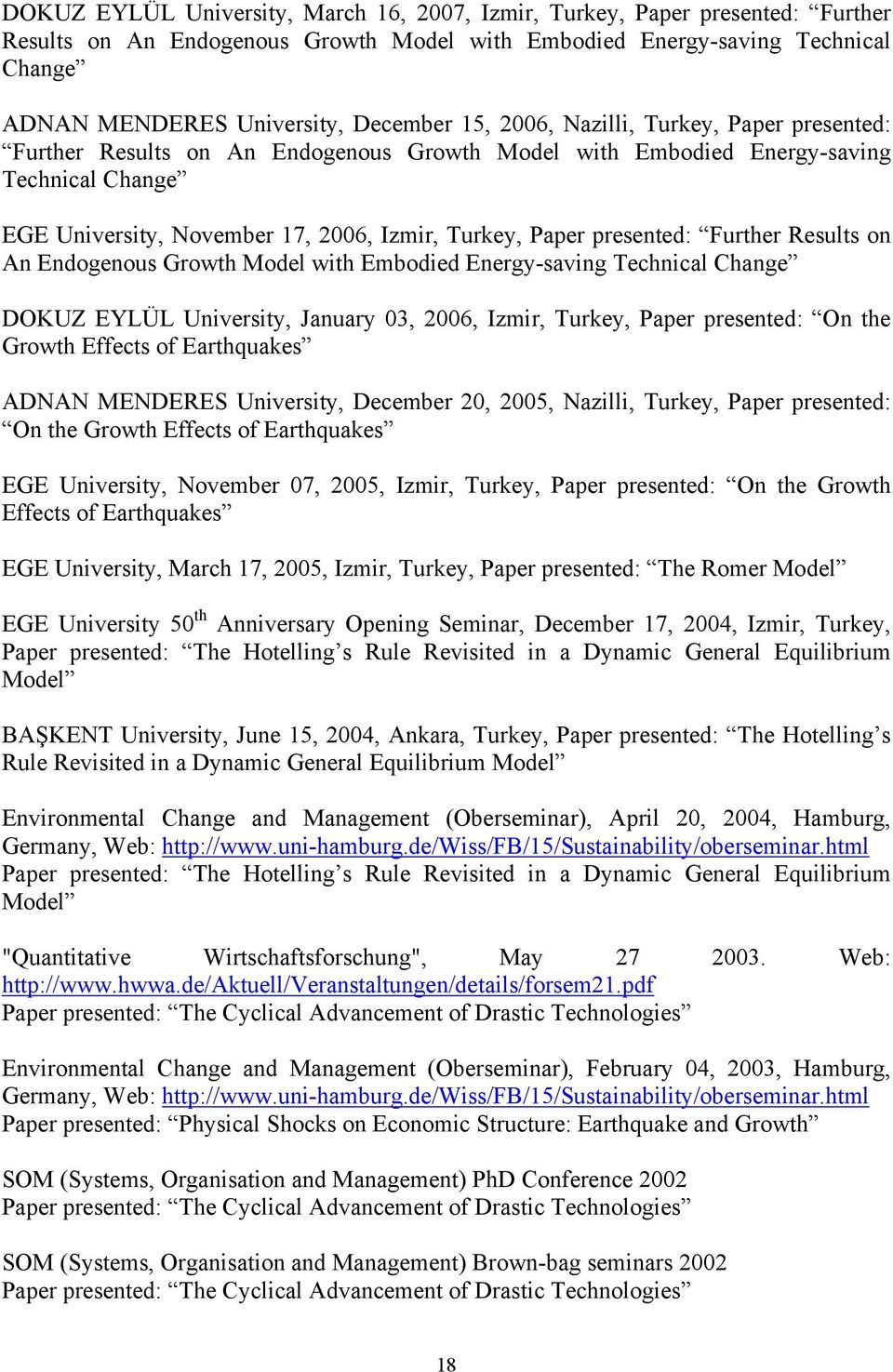 presented: Further Results on An Endogenous Growth Model with Embodied Energy-saving Technical Change DOKUZ EYLÜL University, January 03, 2006, Izmir, Turkey, Paper presented: On the Growth Effects