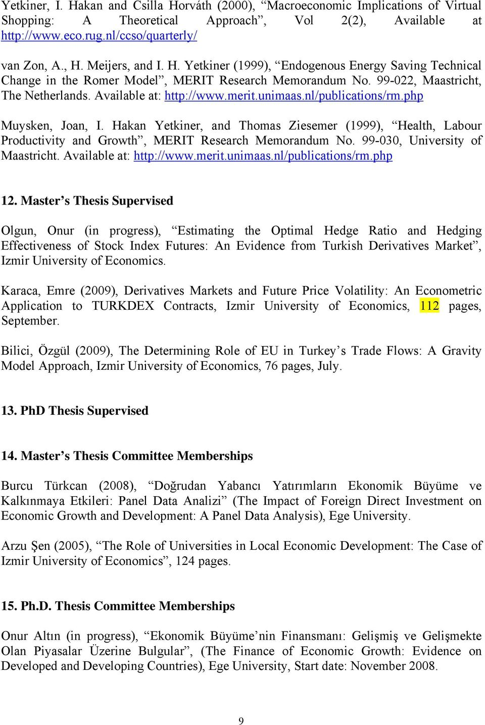 unimaas.nl/publications/rm.php Muysken, Joan, I. Hakan Yetkiner, and Thomas Ziesemer (1999), Health, Labour Productivity and Growth, MERIT Research Memorandum No. 99-030, University of Maastricht.
