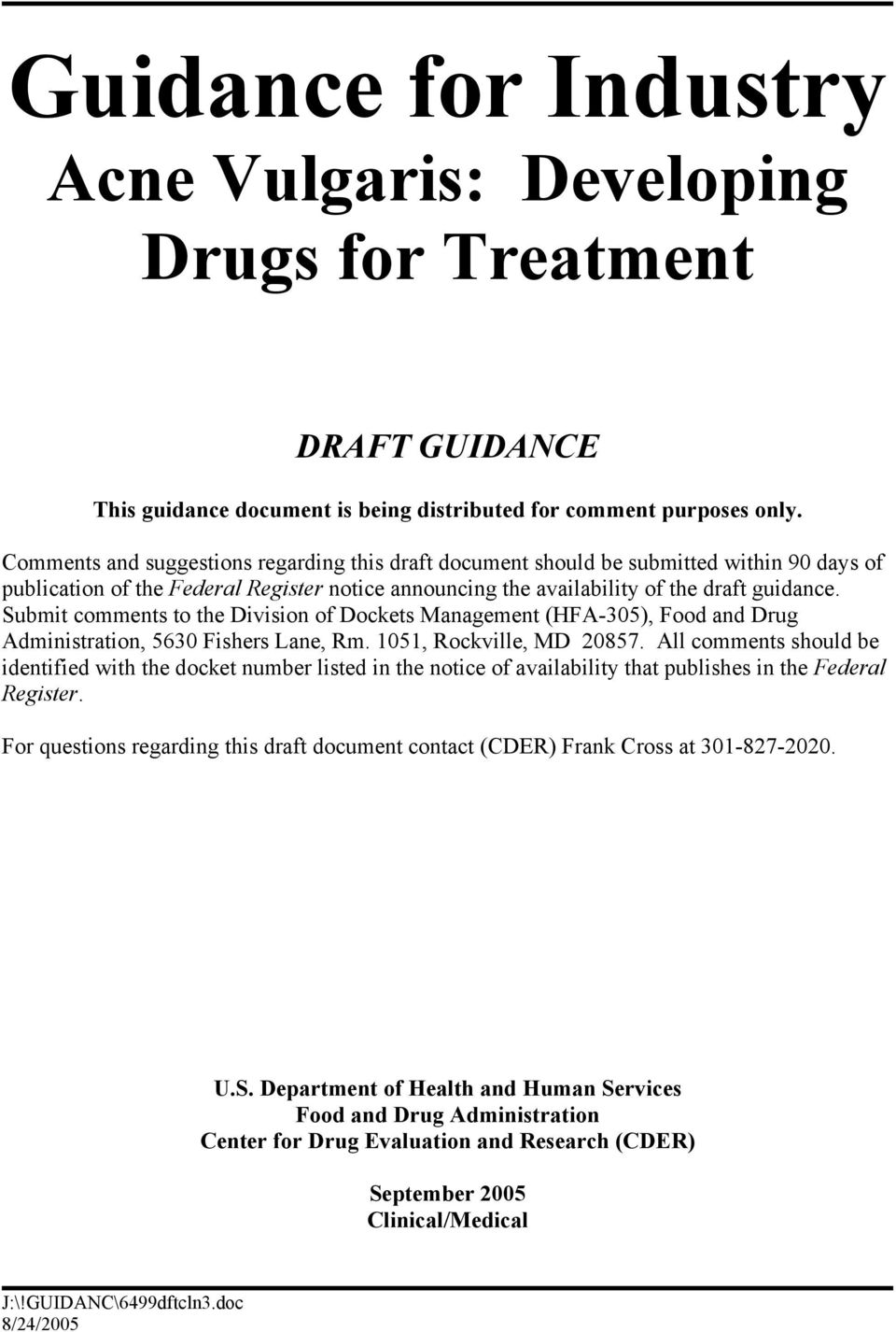 Submit comments to the Division of Dockets Management (HFA-305), Food and Drug Administration, 5630 Fishers Lane, Rm. 1051, Rockville, MD 20857.