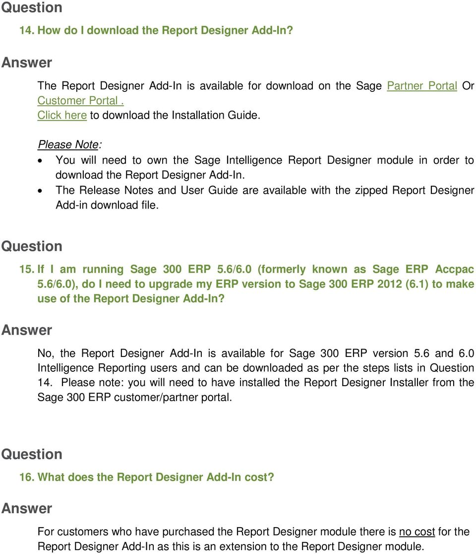 The Release Notes and User Guide are available with the zipped Report Designer Add-in download file. 15. If I am running Sage 300 ERP 5.6/6.