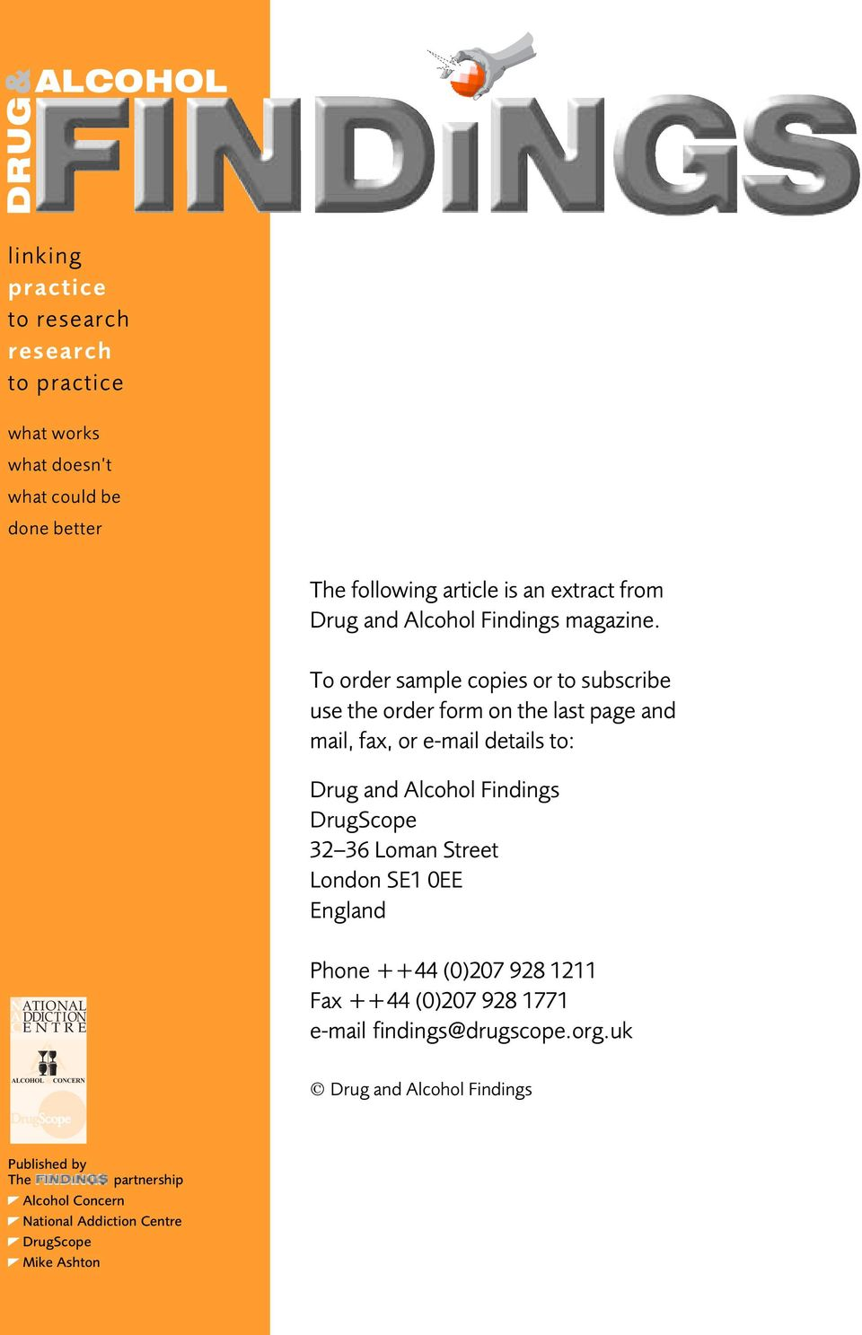 To order sample copies or to subscribe use the order form on the last page and mail, fax, or e-mail details to: Drug and Alcohol Findings DrugScope 32 36