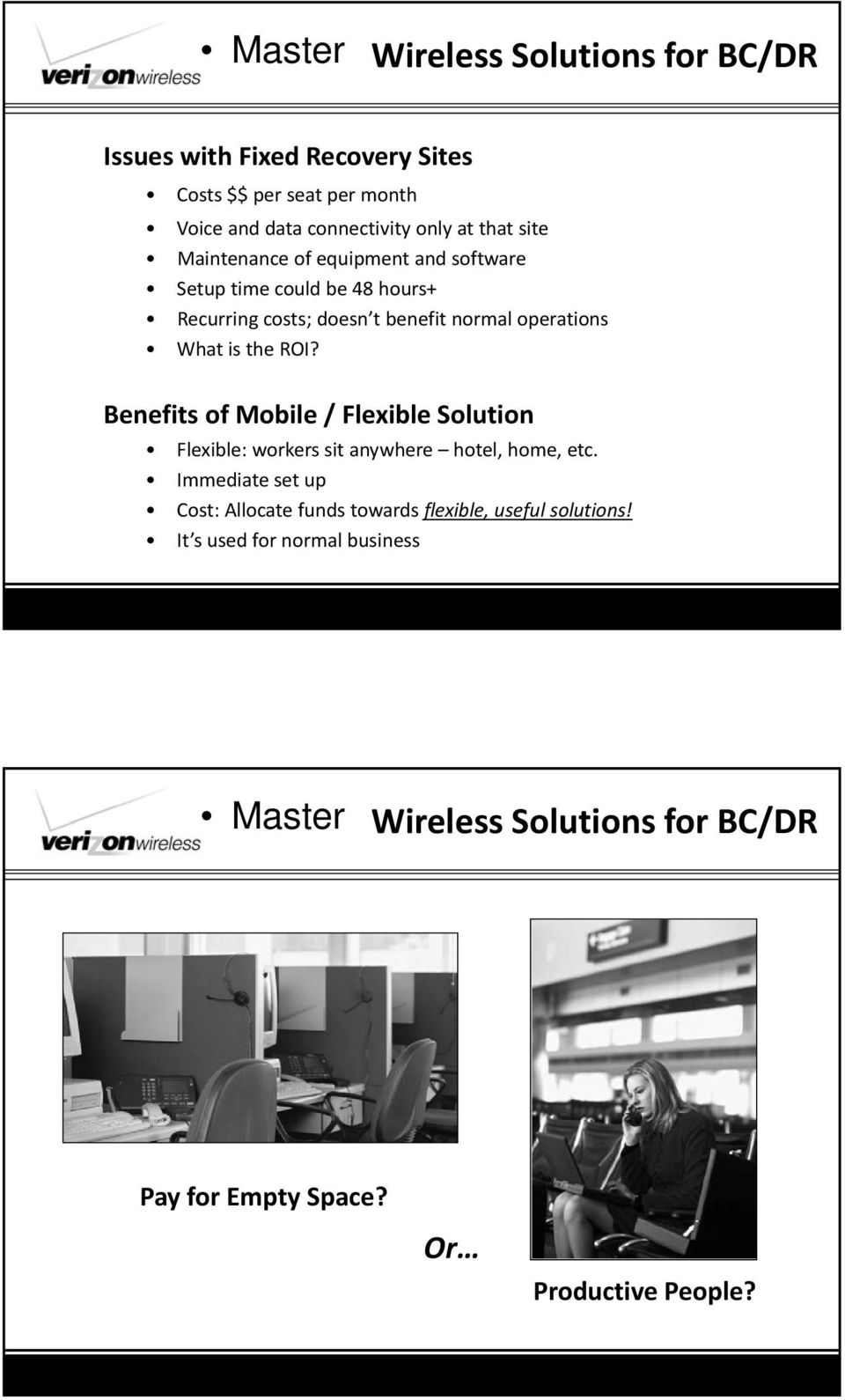 ROI? Benefits ofmobile / Flexible Solution Flexible: workers sit anywhere hotel, home, etc.