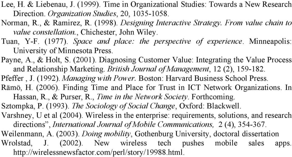 (2001). Diagnosing Customer Value: Integrating the Value Process and Relationship Marketing. British Journal of Management, 12 (2), 159-182. Pfeffer, J. (1992). Managing with Power.