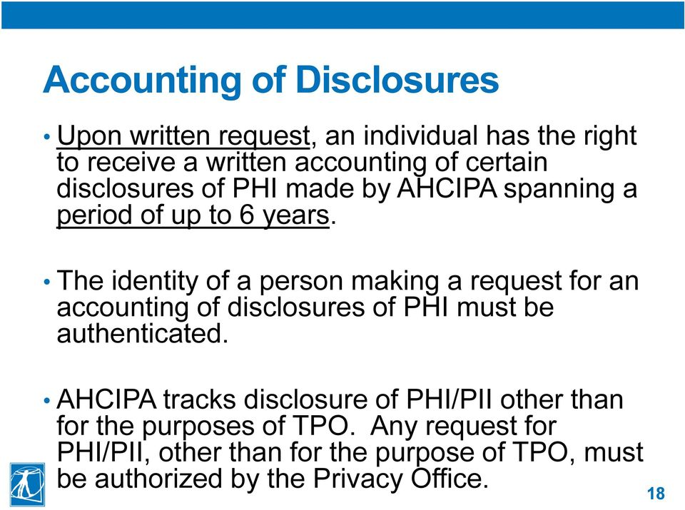 The identity of a person making a request for an accounting of disclosures of PHI must be authenticated.