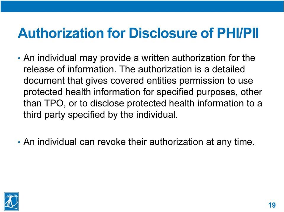 The authorization is a detailed document that gives covered entities permission to use protected health