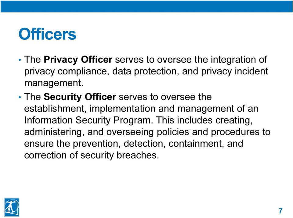 The Security Officer serves to oversee the establishment, implementation and management of an Information
