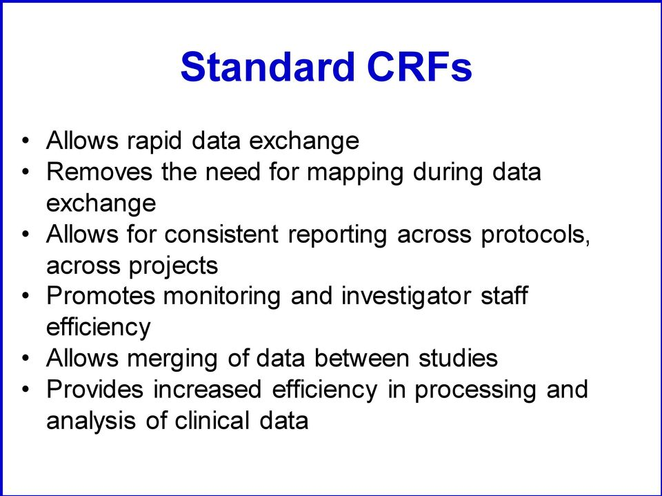 Promotes monitoring and investigator staff efficiency Allows merging of data