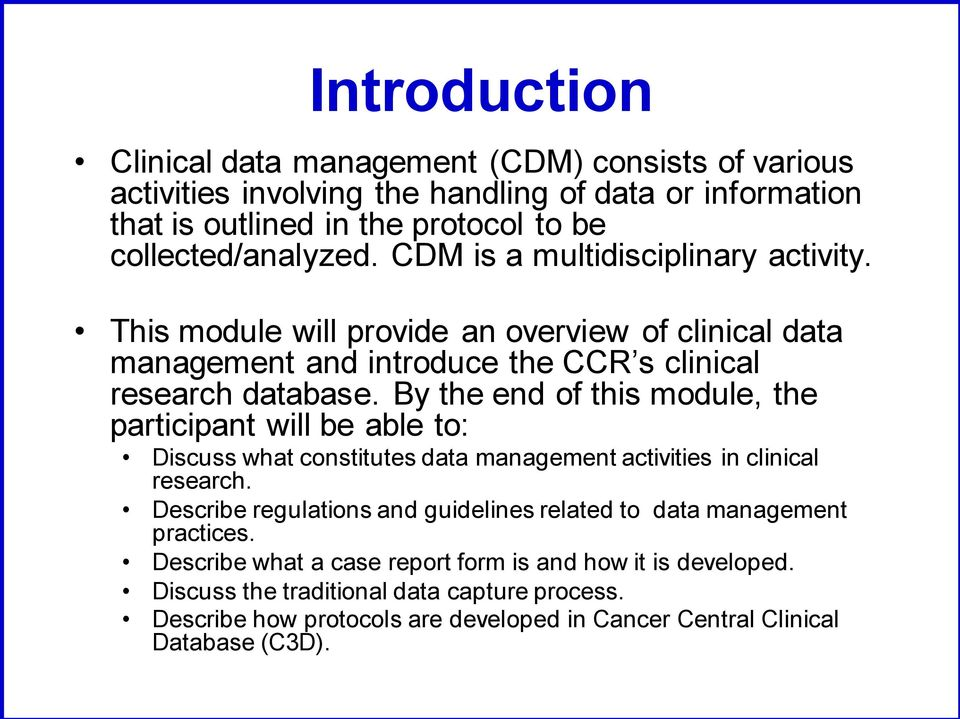 By the end of this module, the participant will be able to: Discuss what constitutes data management activities in clinical research.