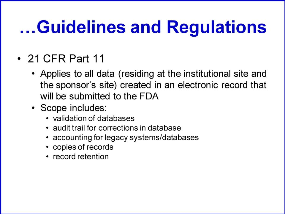 be submitted to the FDA Scope includes: validation of databases audit trail for