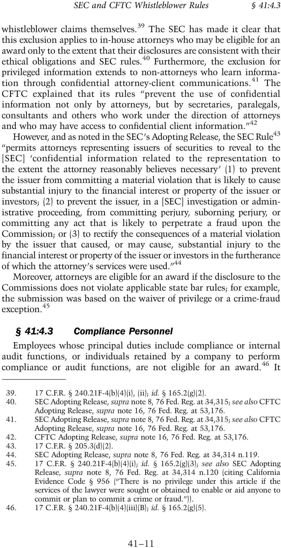 and SEC rules. 40 Furthermore, the exclusion for privileged information extends to non-attorneys who learn information through confidential attorney-client communications.