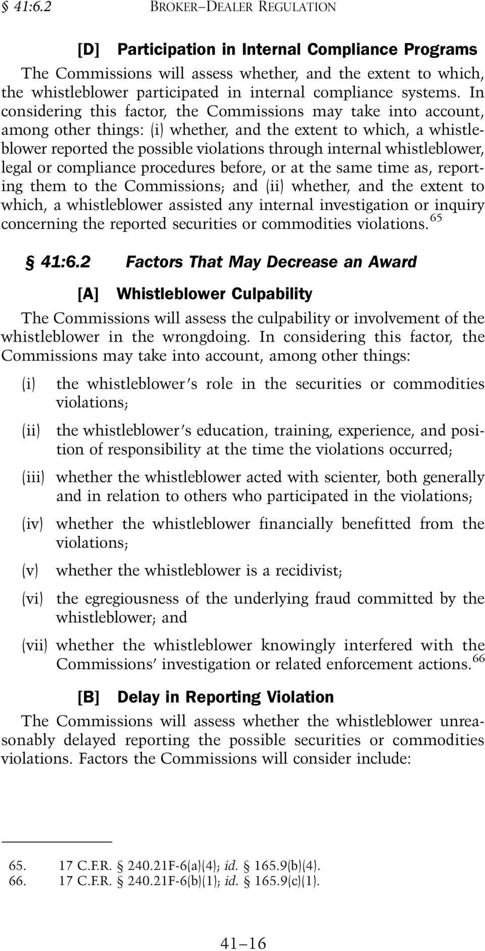 In considering this factor, the Commissions may take into account, among other things: (i) whether, and the extent to which, a whistleblower reported the possible violations through internal
