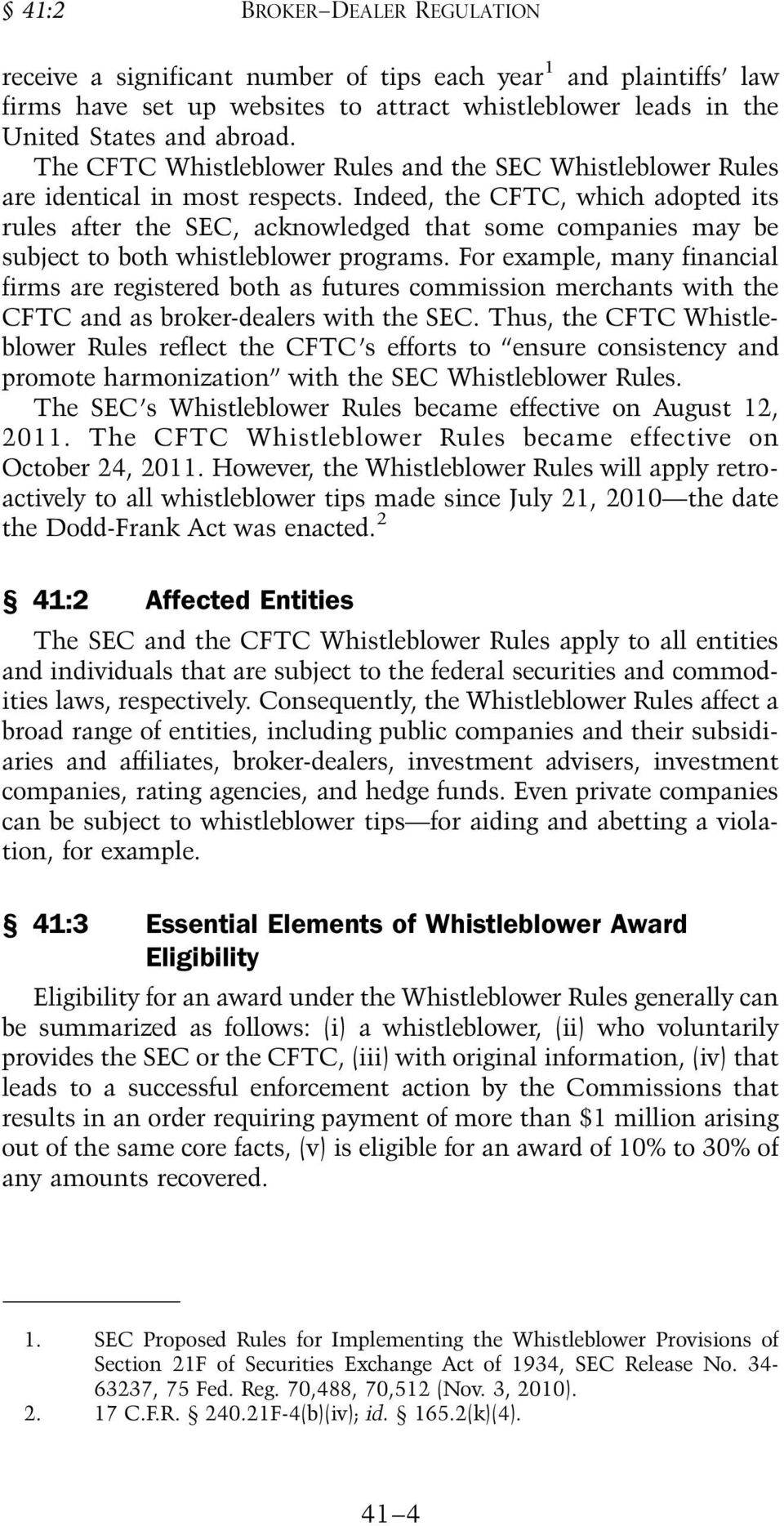 Indeed, the CFTC, which adopted its rules after the SEC, acknowledged that some companies may be subject to both whistleblower programs.