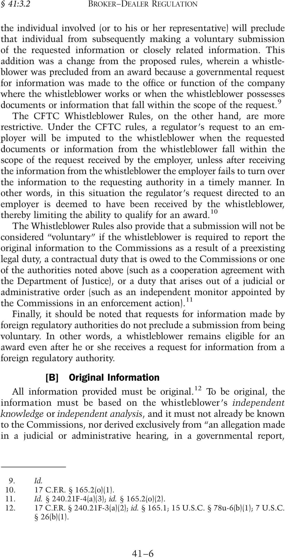 This addition was a change from the proposed rules, wherein a whistleblower was precluded from an award because a governmental request for information was made to the office or function of the
