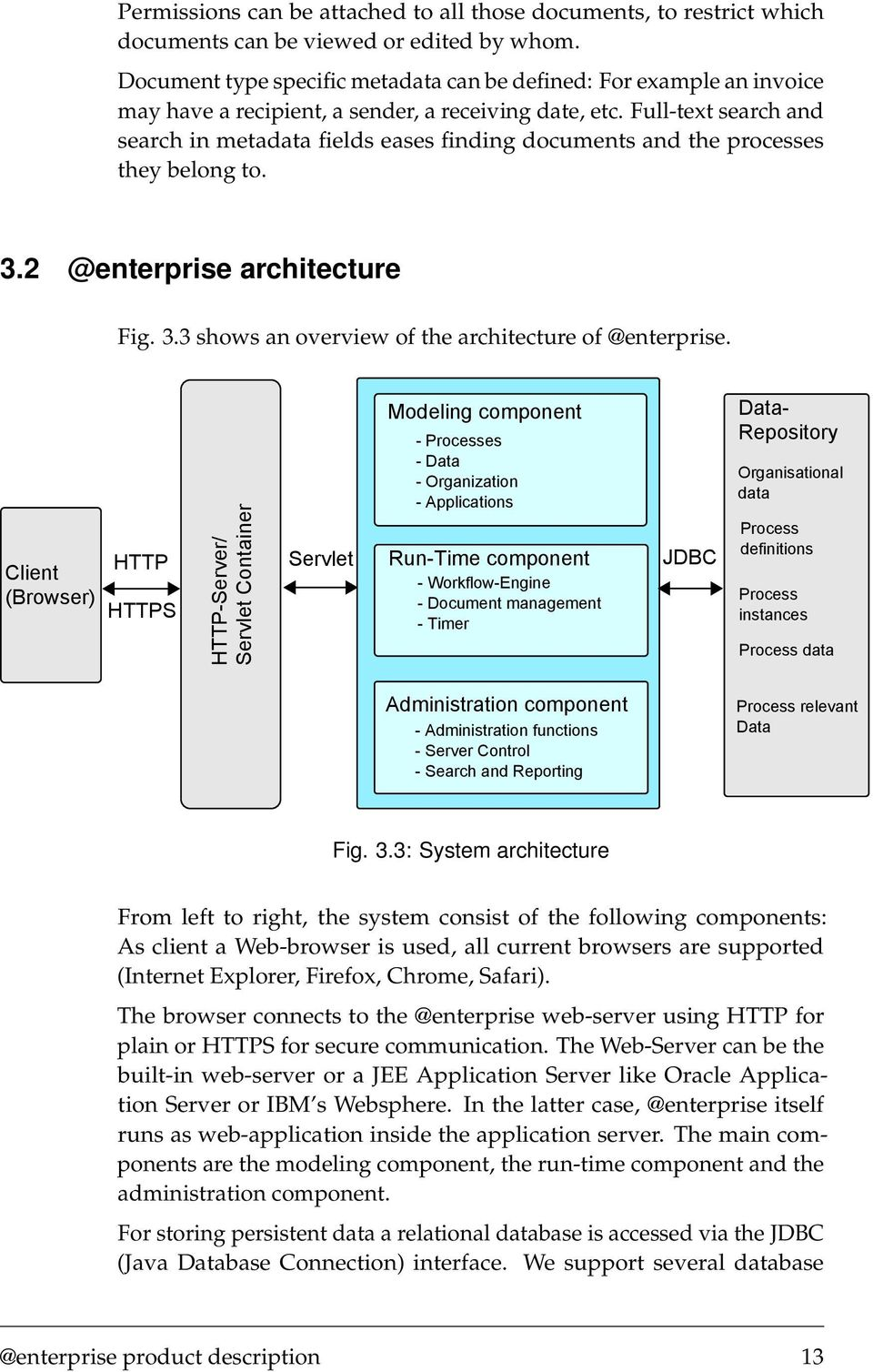 Full-text search and search in metadata fields eases finding documents and the processes they belong to. 3.2 @enterprise architecture Fig. 3.3 shows an overview of the architecture of @enterprise.