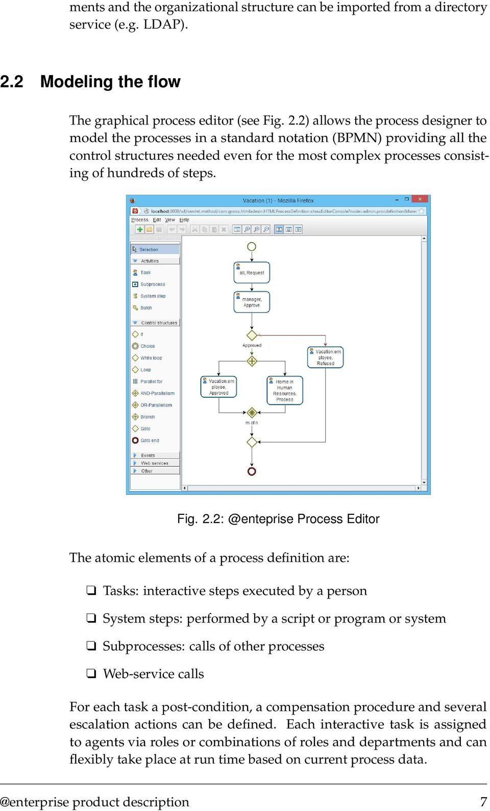 2) allows the process designer to model the processes in a standard notation (BPMN) providing all the control structures needed even for the most complex processes consisting of hundreds of steps.
