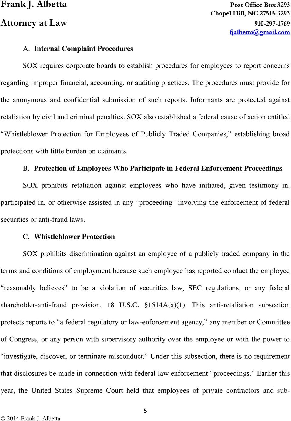 SOX also established a federal cause of action entitled Whistleblower Protection for Employees of Publicly Traded Companies, establishing broad protections with little burden on claimants. B.