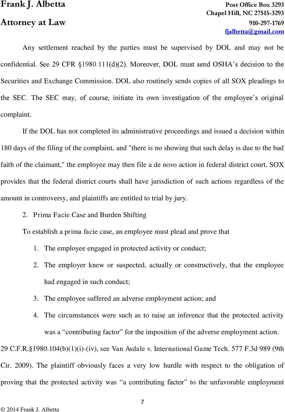 The SEC may, of course, initiate its own investigation of the employee s original complaint.