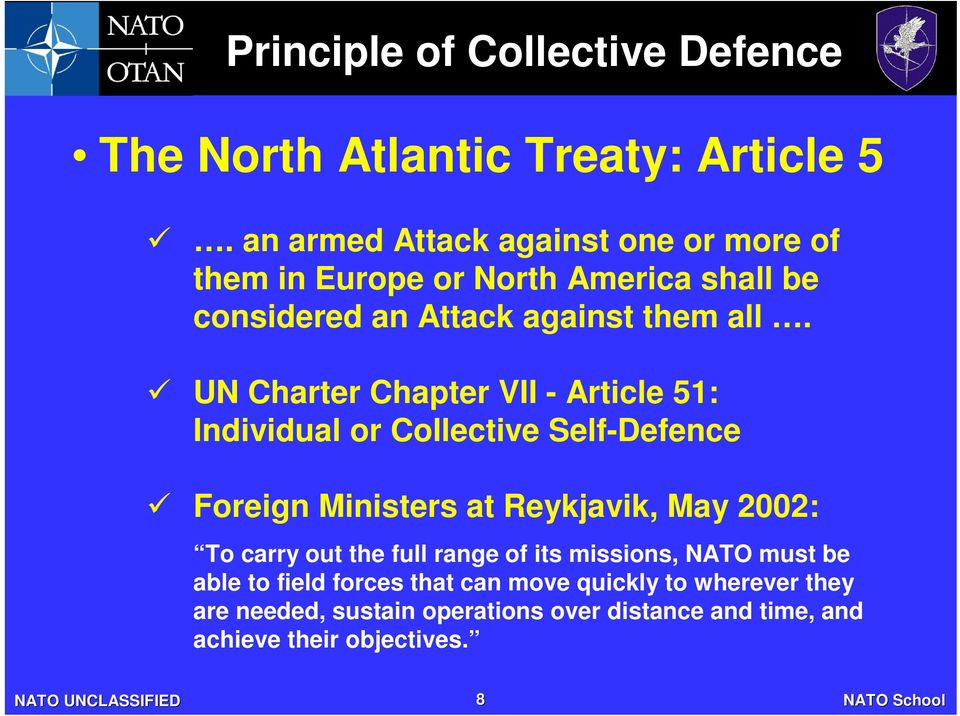 UN Charter Chapter VII - Article 51: Individual or Collective Self-Defence Foreign Ministers at Reykjavik, May 2002: To carry