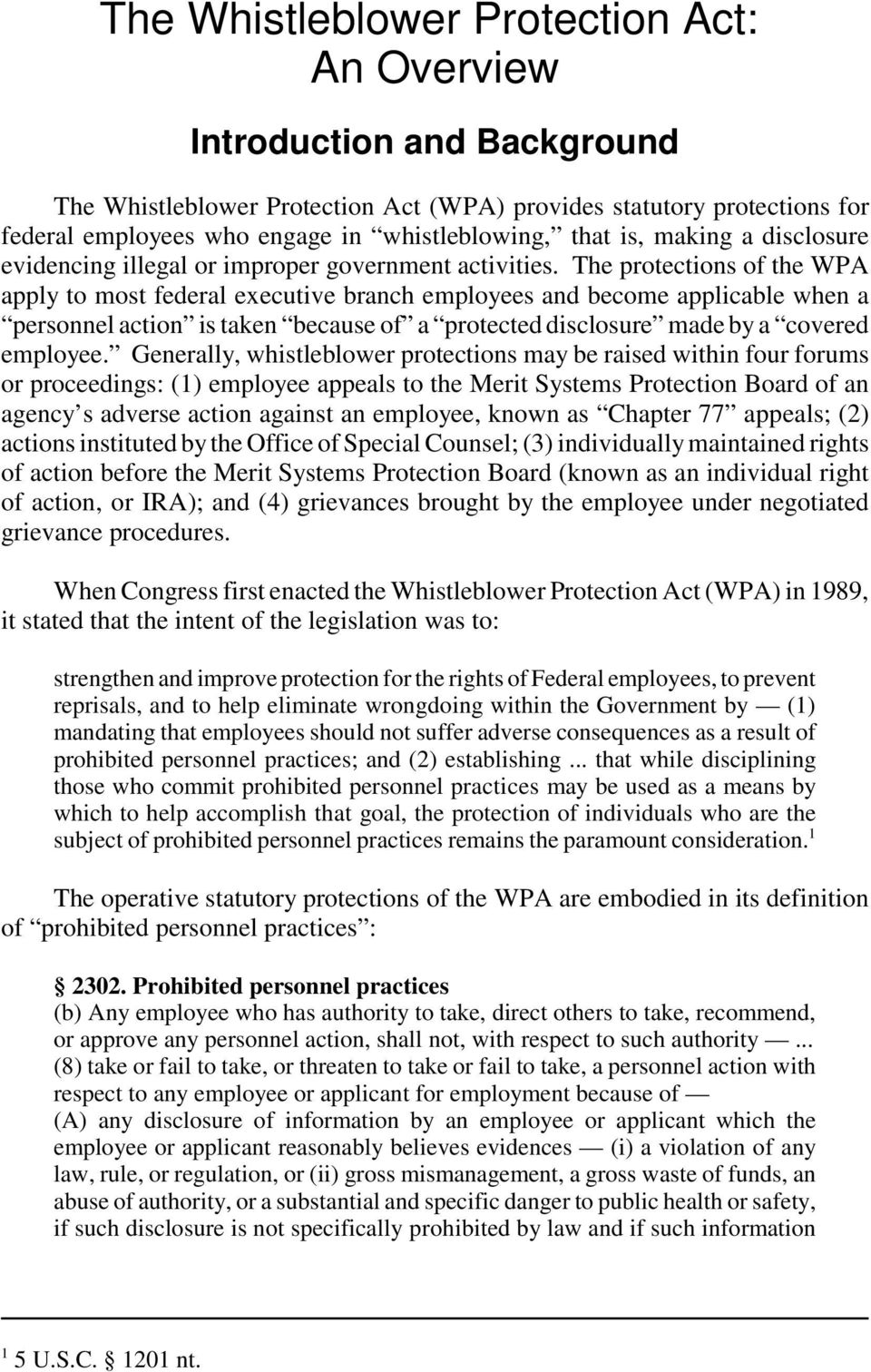 The protections of the WPA apply to most federal executive branch employees and become applicable when a personnel action is taken because of a protected disclosure made by a covered employee.