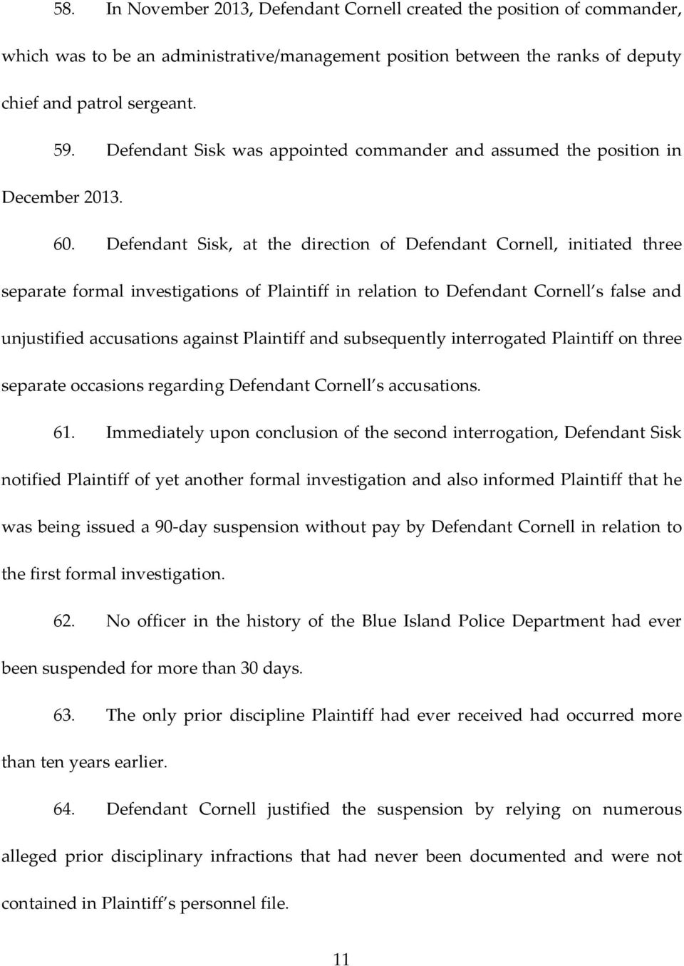 Defendant Sisk, at the direction of Defendant Cornell, initiated three separate formal investigations of Plaintiff in relation to Defendant Cornell s false and unjustified accusations against