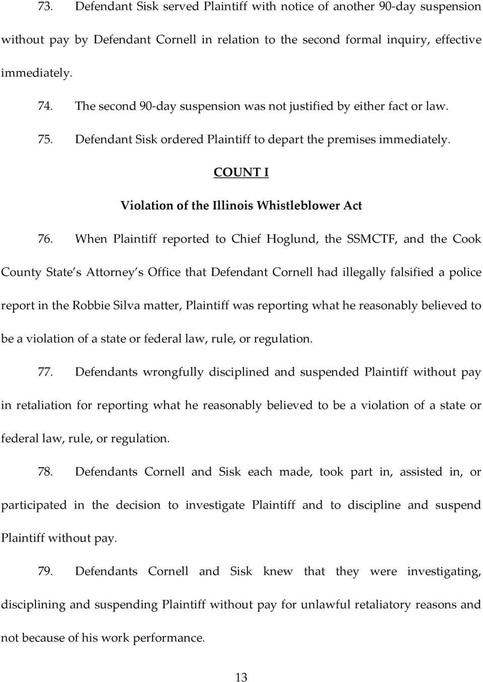 When Plaintiff reported to Chief Hoglund, the SSMCTF, and the Cook County State s Attorney s Office that Defendant Cornell had illegally falsified a police report in the Robbie Silva matter,