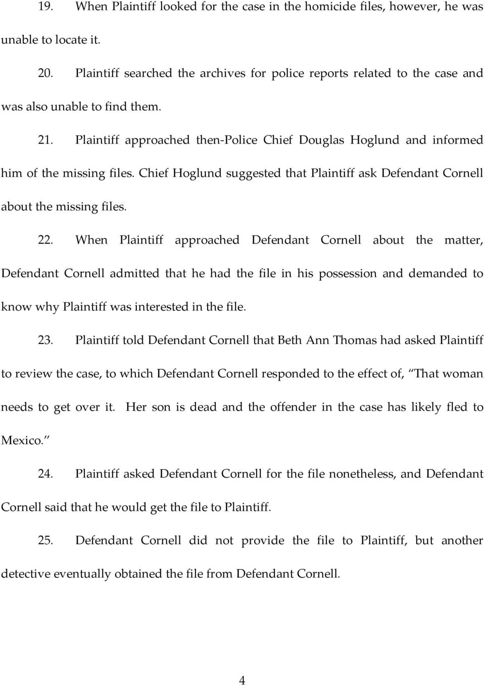 Plaintiff approached then Police Chief Douglas Hoglund and informed him of the missing files. Chief Hoglund suggested that Plaintiff ask Defendant Cornell about the missing files. 22.