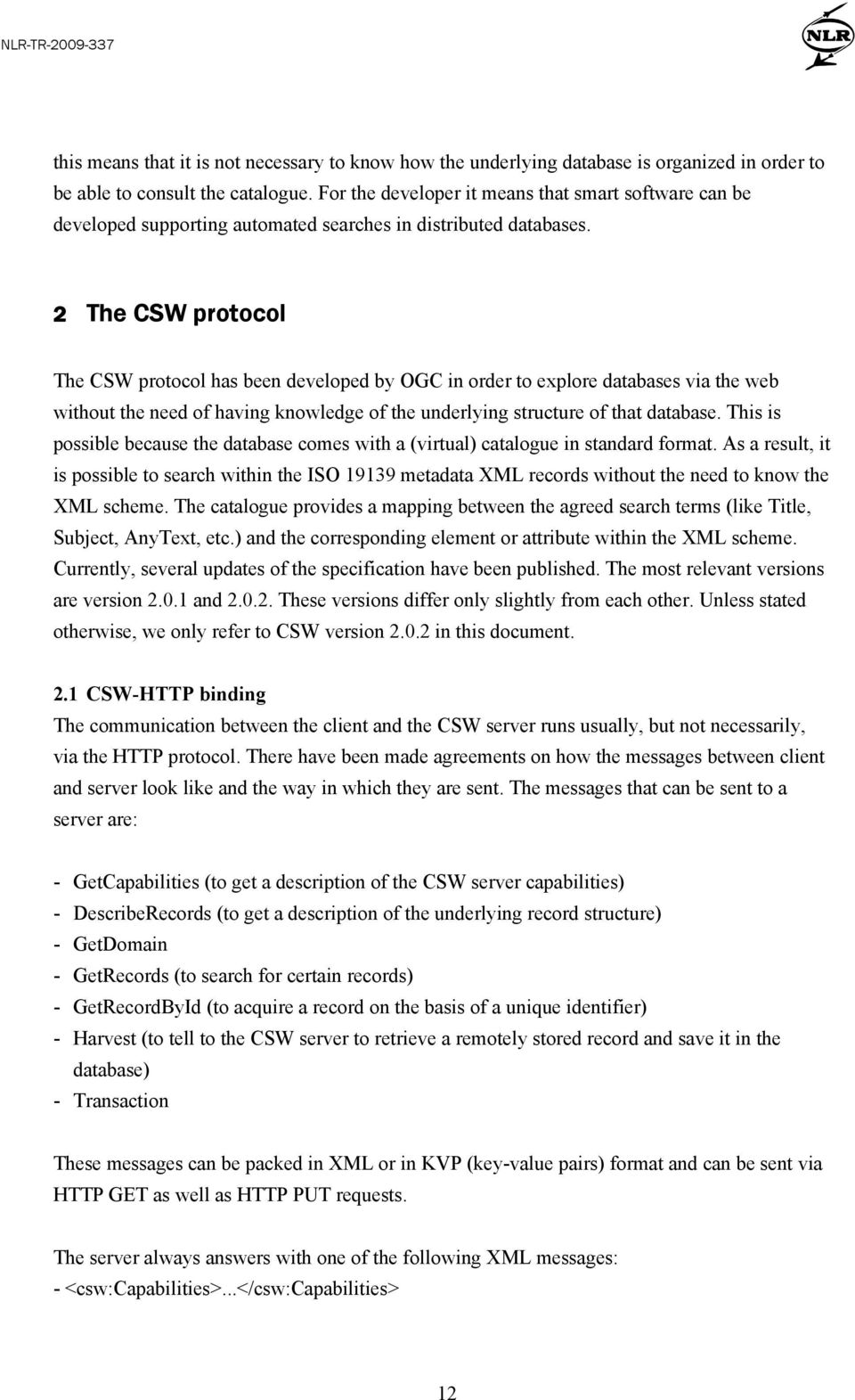 2 The CSW protocol The CSW protocol has been developed by OGC in order to explore databases via the web without the need of having knowledge of the underlying structure of that database.