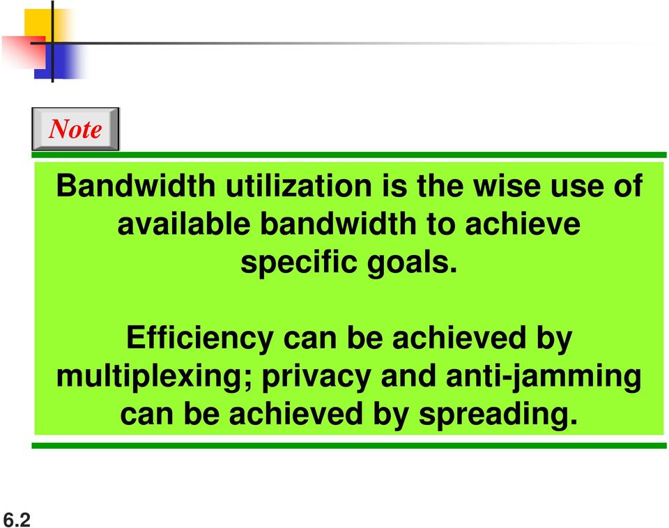 Efficiency can be achieved by multiplexing;