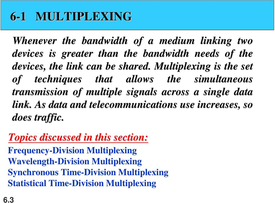 Multiplexing is the set of techniques that allows the simultaneous transmission of multiple signals across a single data link.