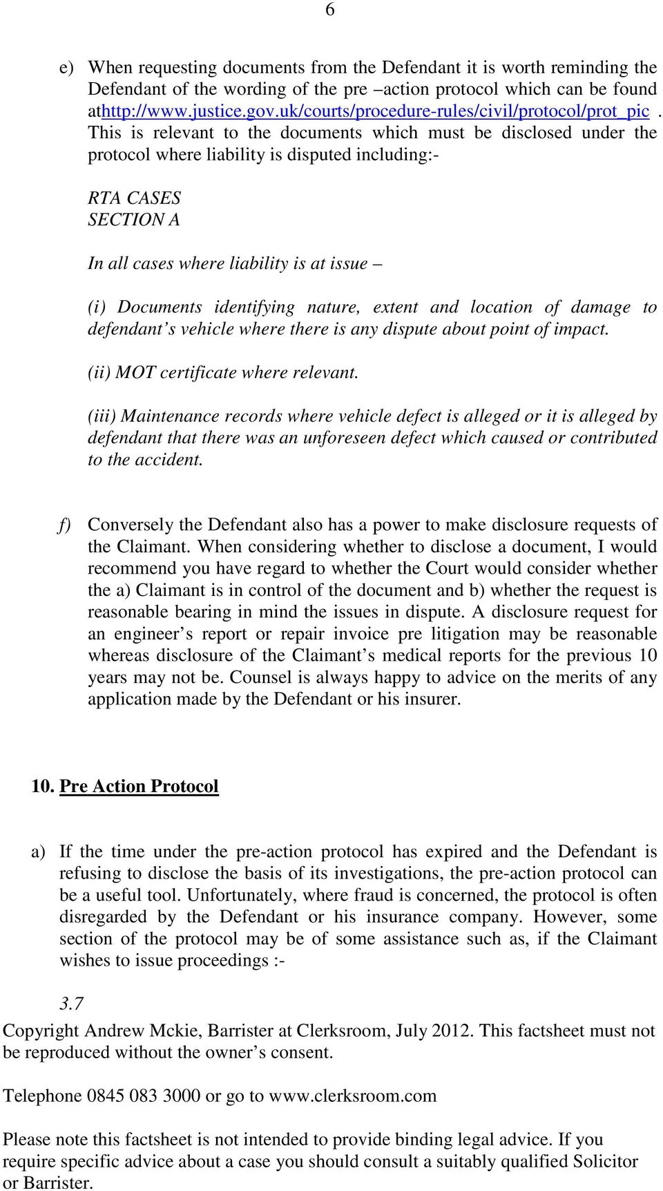 This is relevant to the documents which must be disclosed under the protocol where liability is disputed including:- RTA CASES SECTION A In all cases where liability is at issue (i) Documents